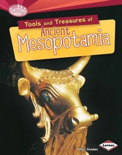 Tools and treasures of ancient Mesopotamia by Matt Doeden.